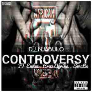 Dj Njabulo - Controversy Ft. Emtee, Cruz Afrika & Swatie